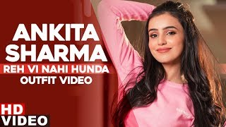 Ankita Sharma (Outfit Video) | Reh Vi Nai Hunda | Manpreet Sandhu | Latest Punjabi Songs 2019