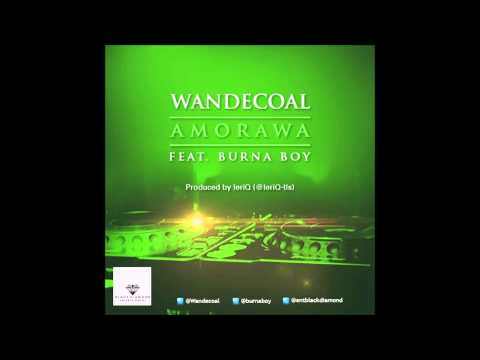 Wande Coal - Amorawa Ft  Burna Boy [NEW OFFICIAL 2013]
