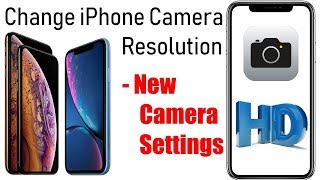 How to Change iPhone Camera Resolution on iPhone XR, XS max, iPhone XS/X/8/7: Camera Settings