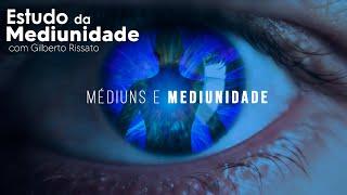 MÉDIUNS E MEDIUNIDADE   Estudo da Mediunidade com Gilberto Rissato