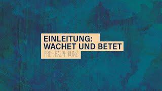 «WACHET UND BETET» // #1 Einführung // Prof. Ralph Kunz