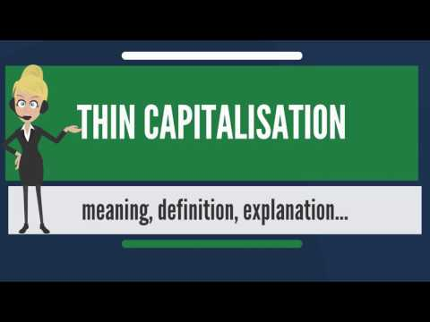 What is THIN CAPITALISATION? What does THIN CAPITALISATION mean? THIN CAPITALISATION meaning