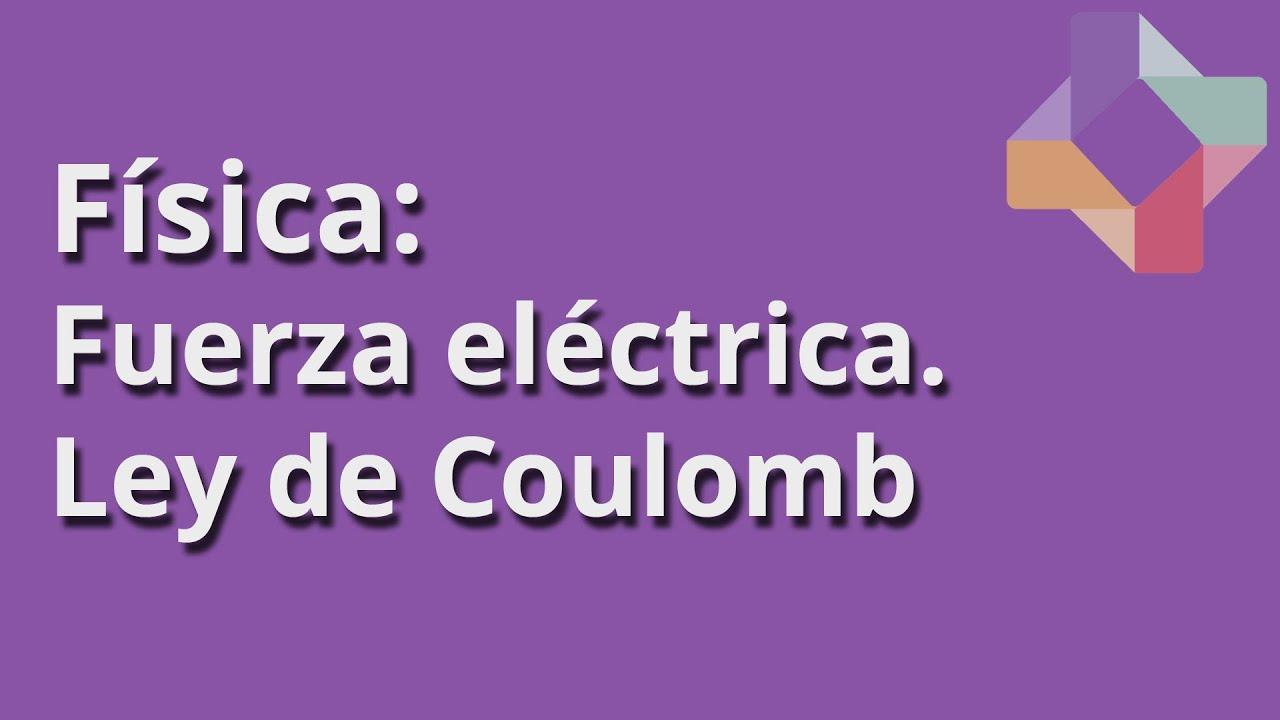 Download Fuerza eléctrica: Ley de Coulomb - Física - Educatina