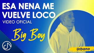 Esa Nena Me Vuelve Loco 🤯- Big Boy [Video Oficial]