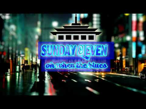 Sunday Eleven-Oh When The Blues Lyric Cover(NEW VERSION)