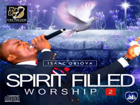 Dominion City Worship | Isaac Obiova | Spirit Filled Worship 2 (New Release!!!)