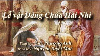 [Thánh ca] LỄ VẬT DÂNG CHÚA HÀI NHI - Sáng tác:  Lm. Phương Anh - Trình bày : Nguyễn Tuyết Mai