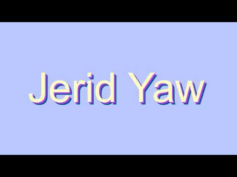 How to Pronounce Jerid Yaw