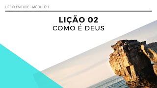 AULA 2 - COMO É DEUS - LIFE PLENITUDE