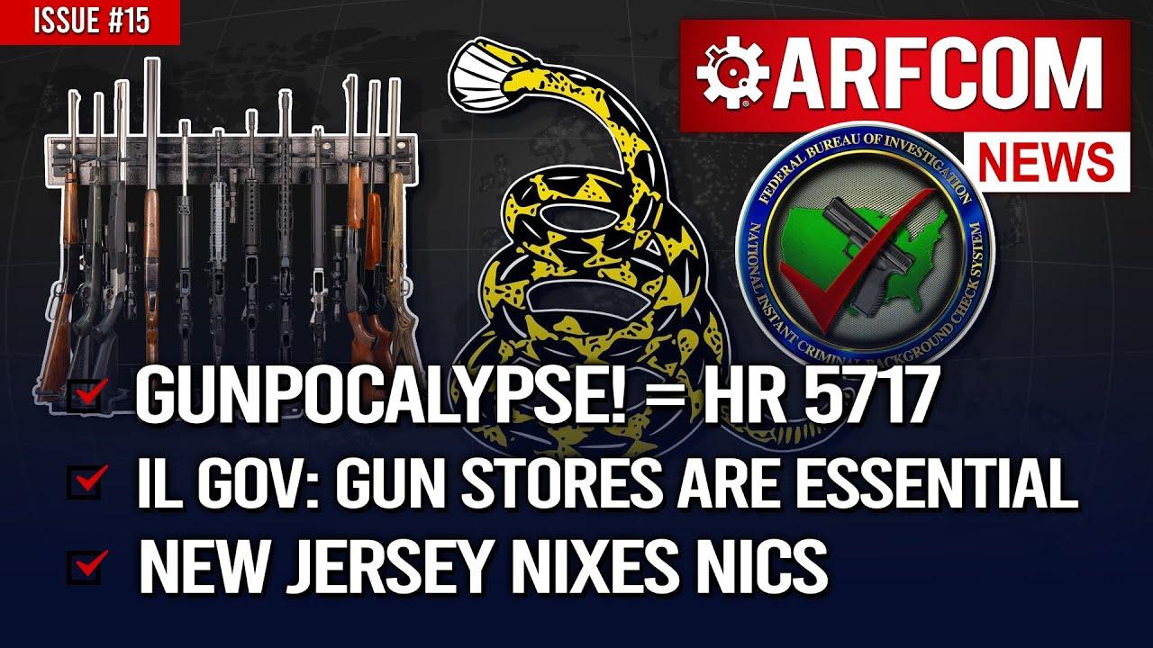 [ARFCOM News] Gunpocalypse! = HR 5717 + IL Gov: Gun Stores Are Essential + NJ Nixes NICS