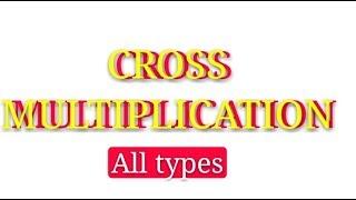 Cross multiplication all types