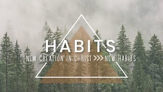 Habits: Sermon Two (October 18, 2020)