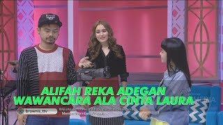 BROWNIS - Kocak!Alifah Reka Adegan Wawancara Ala Cinta Laura (27/6/19) Part 1