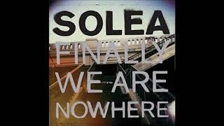 "Solea - ""Finally We Are Nowhere"" [Finally We Are Nowhere #1]"