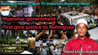 Myanmar government First give justice to Rohingyas 5 August 2020 Mohd Shakir Arakani