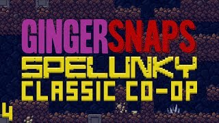 Ginger Snaps - Spelunky Classic Co-op Episode 4