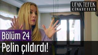 Ufak Tefek Cinayetler 24. Bölüm - Pelin Çıldırdı!