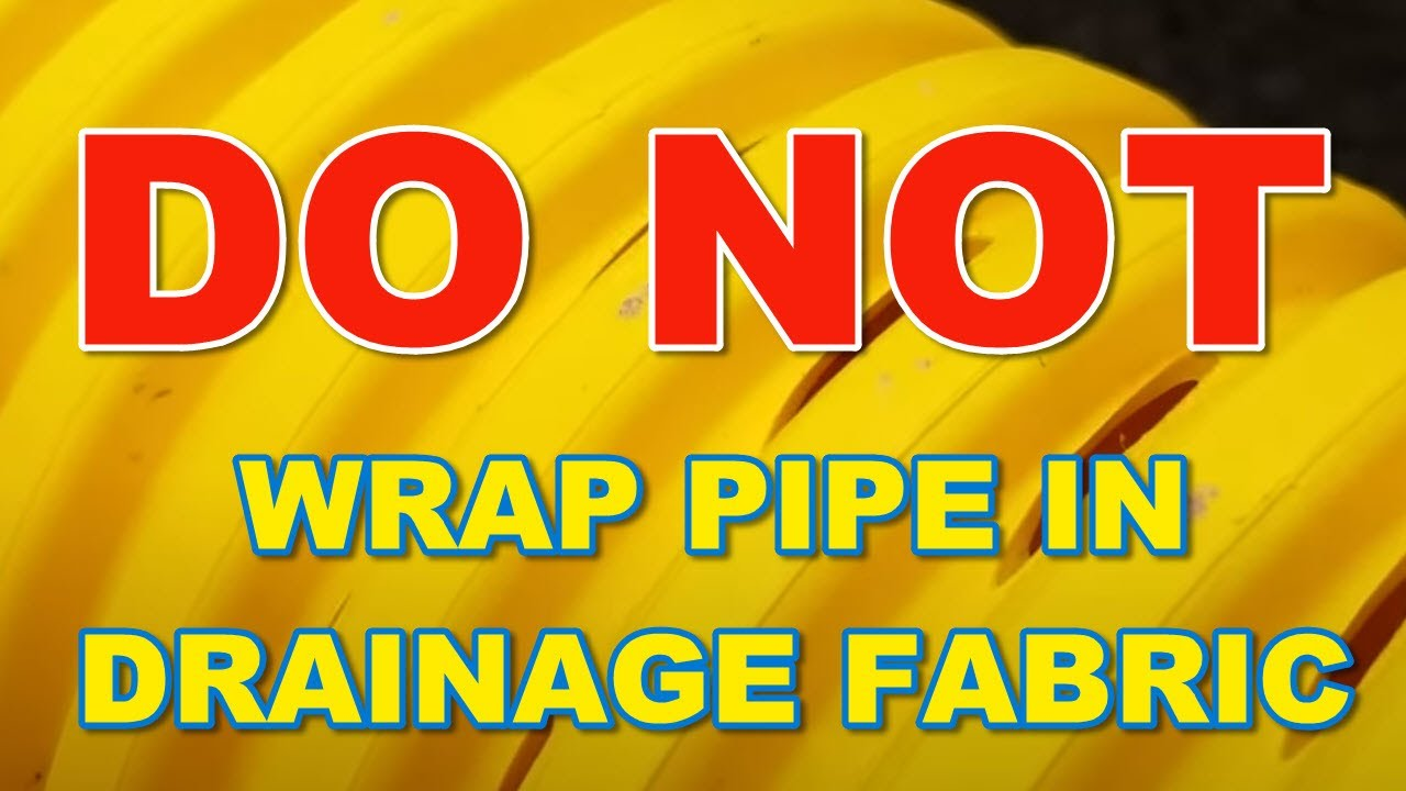 Do NOT wrap a French Drain Pipe With Drainage Fabric