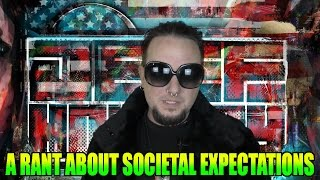 A Rant About Societal Expectations
