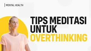 Download lagu Meditasi untuk Mengurangi Overthinking dan Meningkatkan Ketenangan (Mengatasi Overthinking)