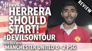 Herrera Should Start! | Manchester United 0-2 Paris Saint-Germain | #DevilsOnTour | REVIEW