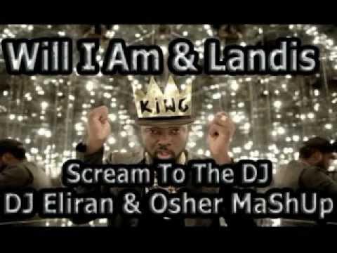 Will I Am & Denis - Scream The DJ (DJ Eliran & Osher MaShUp)