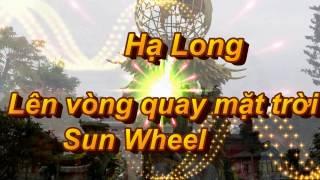 HẠ LONG, Lên vòng quay mặt trời   - SUN WHEEL-