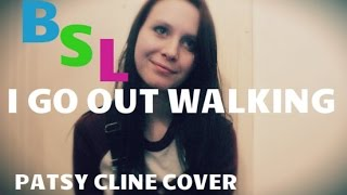 I Go Out Walking- Patsy Cline cover (and BSL interpretation)