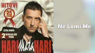Hari Mata Hari - Ne lomi me - (Audio 2009)