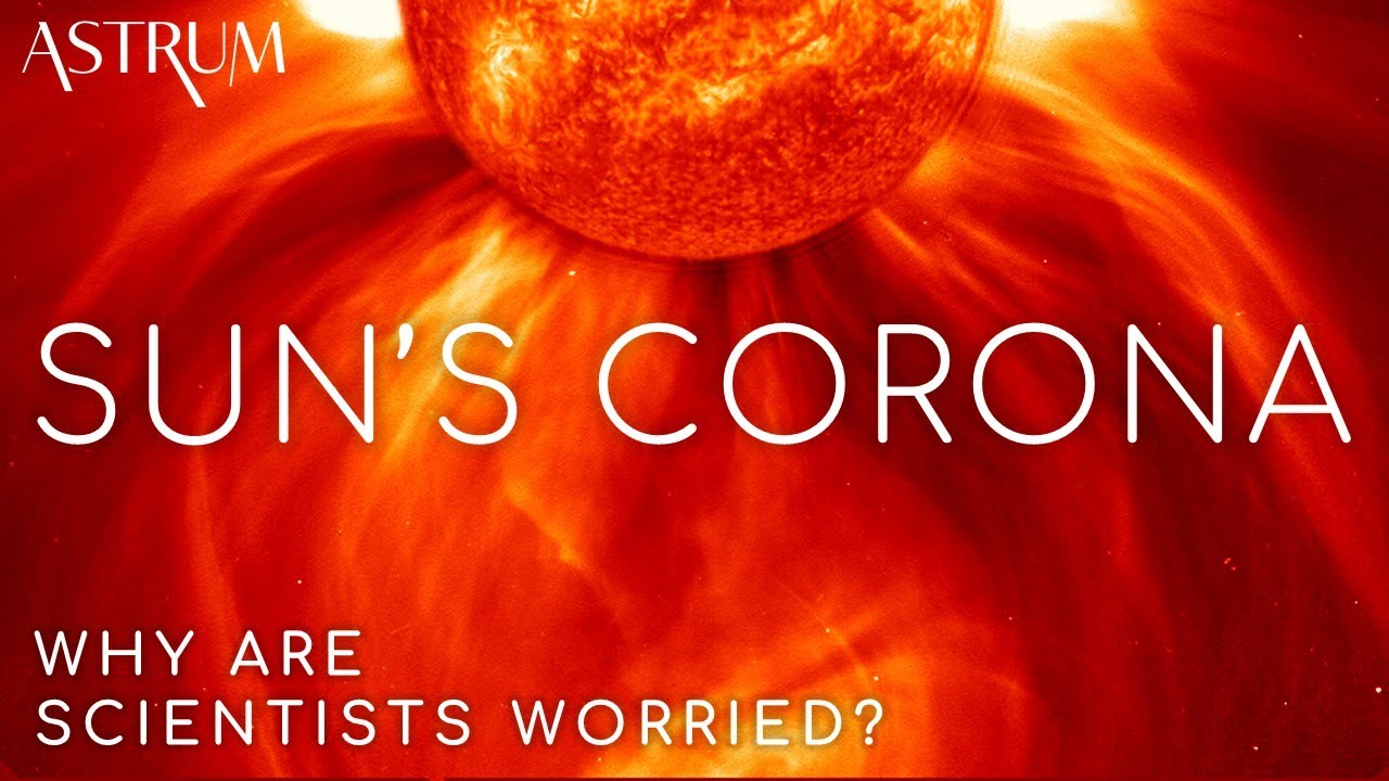 Why Scientists Are Worried About The Sun's Corona | Parker Solar Probe and Solar Orbiter