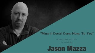 """When I Could Come Home To You"" - Steve Wariner cover by Jason Mazza"