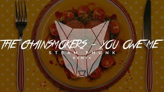 The Chainsmokers You Owe Me Steam Phunk Remix