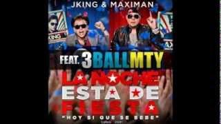 JKing Y Maximan feat 3BallMTY - La Noche Esta De Fiesta