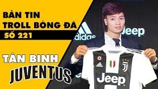 Bản tin Troll Bóng Đá số 221: Khá Bảnh và bản hợp đồng gia nhập Juventus