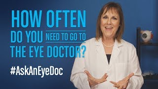 Ask An Eye Doc: How often do you need to go to they eye doctor? Video