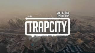 Psychic Type - You Alone (Mashup)