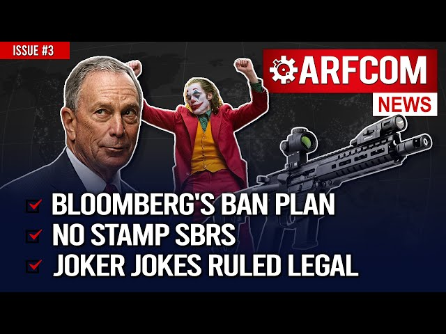 [ARFCOM News] Bloomberg's Ban Plan + No Stamp SBRs + Joker Jokes Ruled Legal