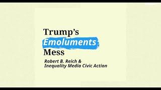 Robert Reich: Trump's Emoluments Mess