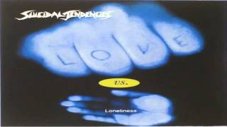 Love Vs. Loneliness - Suicidal Tendencies