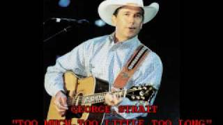"GEORGE STRAIT- ""TOO MUCH, TOO LITTLE, TOO LONG"""
