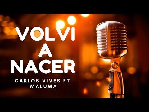 Carlos Vives Ft.  Maluma - Volví A Nacer (REMIX) LETRA