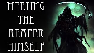 """Meeting the Reaper Himself"" 