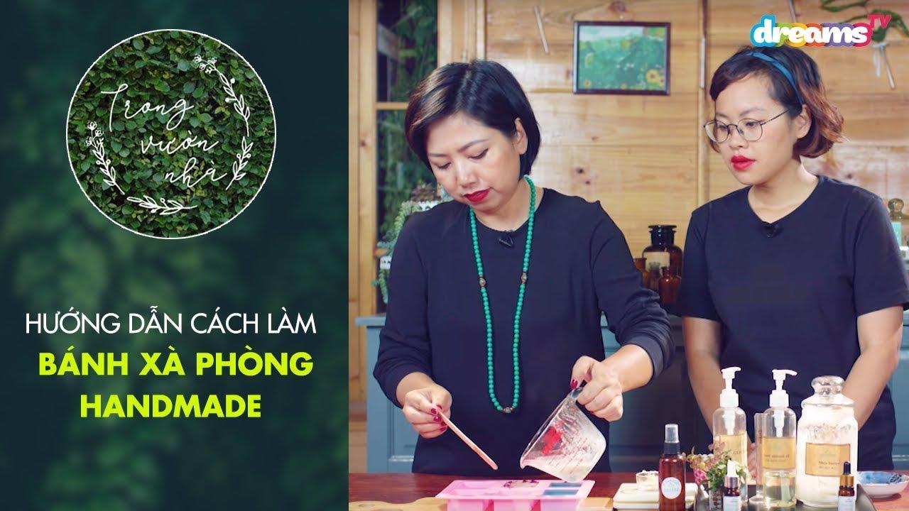 Trong Vườn Nhà Mùa 2 | Tập 7: Hướng Dẫn Làm Bánh Xà Phòng Handmade | DreamsTV – 2018