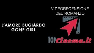 Recensione Libro L'Amore Bugiardo: Gone Girl di Gillian Flynn | TopCinema.it