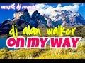 NOFIN ASIA ALAN WALKER ON MY WAY Remix 2019