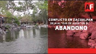 """Conflicto en Zacualpan deja al """"Ojo de Agua"""" en el abandono"""