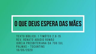O que Deus espera das mães - Rev. Renato Romão - 10/05/2020