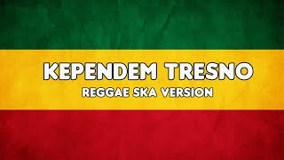 Download lagu KEPENDEM TRESNO Reggae SKA Version MP3