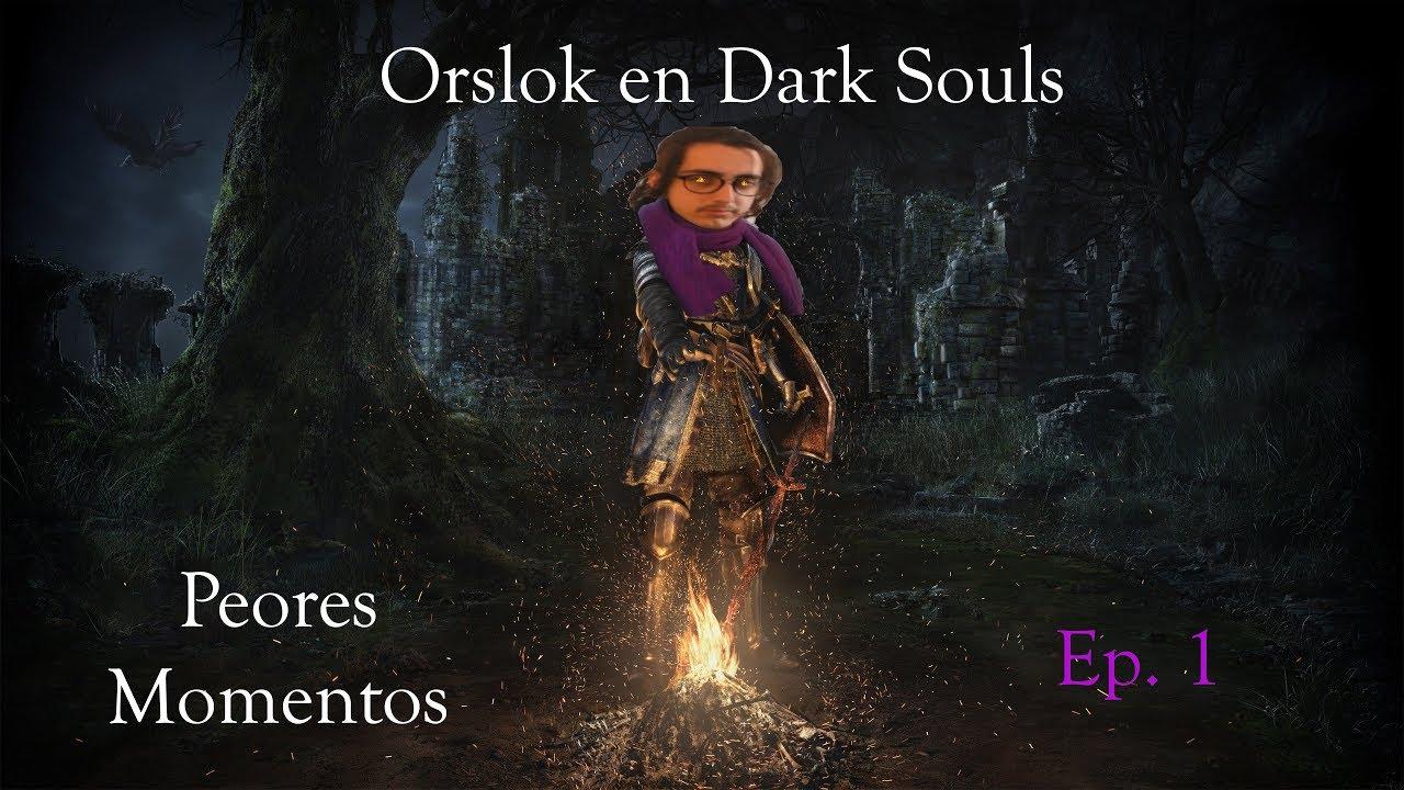 Orslok Dark Souls (La horita Gamer) Ep. 1