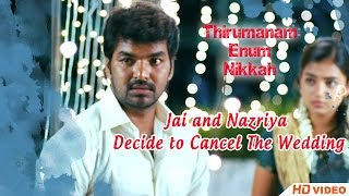 Thirumanam Ennum Nikkah Tamil Movie - Jai and Nazriya Decide to Cancel The Wedding